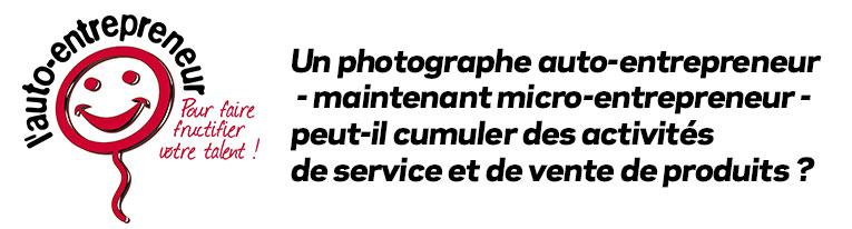 Un photographe auto-entrepreneur (micro-entreprise) peut-il cumuler des activités de service et de vente de produits ?