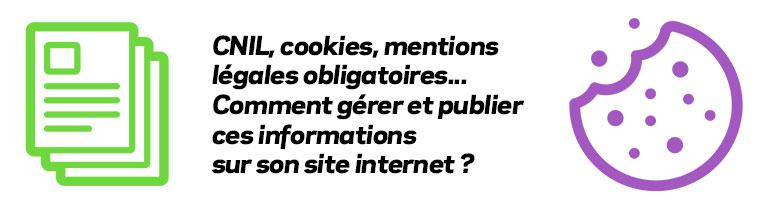 Mentions Légales, Cookies, Déclaration CNIL - Comment les gérer ?