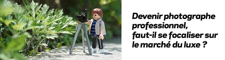 Devenir photographe professionnel : faut-il se focaliser sur le marché du luxe ?
