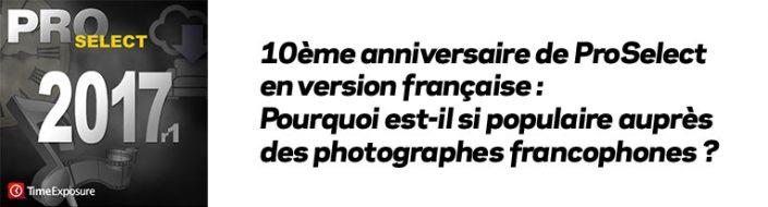 10ème anniversaire de ProSelect en version française : Pourquoi est-il si populaire auprès des photographes francophones ?