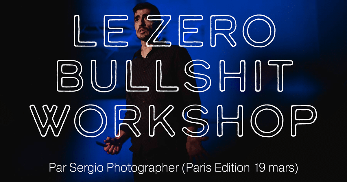 Le Zero Bullshit Workshop avec Sergio à Paris
